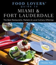 Cover of: Food Lovers Guide To Miami Fort Lauderdale Best Restaurants Markets Local Culinary Offerings |