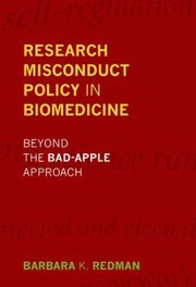 Cover of: Research Misconduct Policy In Biomedicine Beyond The Badapple Approach