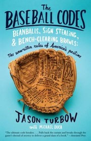 Cover of: The Baseball Codes Beanballs Sign Stealing And Benchclearing Brawls The Unwritten Rules Of Americas Pastime