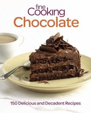 Cover of: Fine Cooking Chocolate 150 Delicious And Decadent Recipes