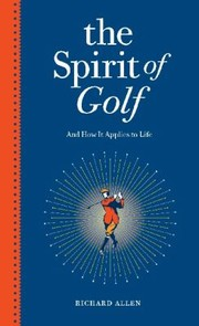 Cover of: The Spirit Of Golf And How It Applies To Life Inspirational Tales From The Worlds Greatest Game