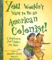 Cover of: You Wouldnt Want To Be An American Colonist A Settlement Youd Rather Not Start