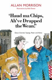 Cover of: Haud Ma Chips Ahve Drapped The Wean Glesca Grannies Sayings Patter And Advice