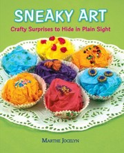Cover of: Sneaky Art Crafty Surprises To Hide In Plain Sight