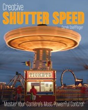 Cover of: Creative Shutter Speed Master Your Cameras Most Powerful Control