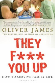 Cover of: They F You Up How To Survive Family Life