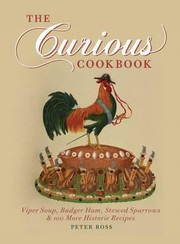 Cover of: Curious Cookbook Viper Soup Badger Ham Stewed Sparrows And 100 More Historic Recipes
