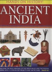 Cover of: Ancient India Discover The Rich Heritage Of The Indus Valley And The Mughal Empire With 15 Stepbystep Projects And 340 Pictures