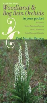 Cover of: Woodland And Bog Rein Orchids In Your Pocket A Guide To Native Platanthera Species Of The Continental United States And Canada