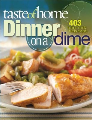 Taste Of Home Dinner On A Dime 403 Budgetfriendly Family Recipes by
