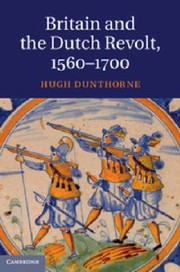 Cover of: Britain And The Dutch Revolt 1560 1700