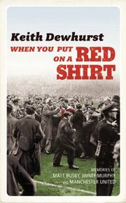 Cover of: When You Put On A Red Shirt The Dreamers And Their Dreams Memories Of Matt Busby Jimmy Murphy And Manchester United