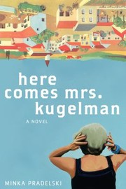 Cover of: Here Comes Mrs Kugelman A Novel