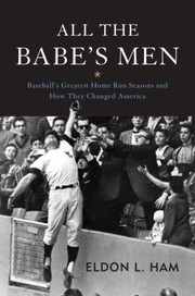 Cover of: All The Babes Men Baseballs Greatest Home Run Seasons And How They Changed America