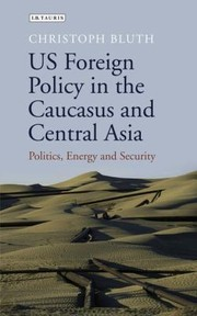 Cover of: Us Foreign Policy In The Caucasus And Central Asia