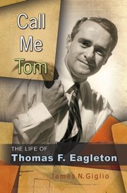 Cover of: Call Me Tom The Life Of Thomas F Eagleton