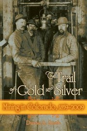 Cover of: Trail Of Gold And Silver Mining In Colorado 18592009