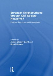 Cover of: European Neighbourhood Through Civil Society Networks Policies Practices And Perceptions