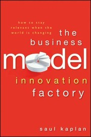 Cover of: The Business Model Innovation Factory How To Stay Relevant When The World Is Changing