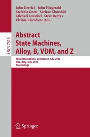 Cover of: Abstract State Machines Alloy B Vdm And Z Third International Conference Abz 2012 Pisa Italy June 1821 2012 Proceedings