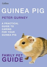 Cover of: Guinea Pig Family Pet Guide A Practical Guide To Caring For Your Guinea Pig