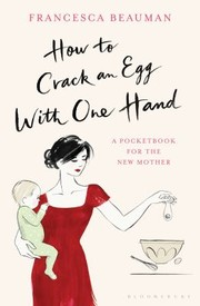Cover of: How To Crack An Egg With One Hand A Pocketbook For The New Mother