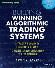 Cover of: Building Algorithmic Trading Systems Website A Traders Journey From Data Mining To Monte Carlo Simulation To Live Trading