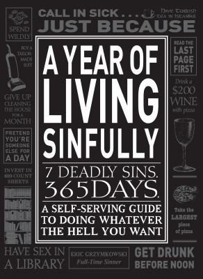 A Year Of Living Sinfully 7 Deadly Sins 365 Days A Selfserving Guide To Doing Whatever The Hell You Want by
