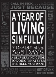 Cover of: A Year Of Living Sinfully 7 Deadly Sins 365 Days A Selfserving Guide To Doing Whatever The Hell You Want |