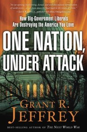 Cover of: One Nation Under Attack How Biggovernment Liberals Are Destroying The America You Love