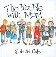 Cover of: The Trouble with Mum (Mini Book) | Babette Cole