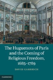 Cover of: The Huguenots Of Paris And The Coming Of Religious Freedom 16851789