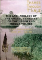 Cover of: The Thames Through Time The Archaeology Of The Grave Terraces Of The Upper And Middle Thames The Thames Valley In Late Prehistory 1500 Bcad 50