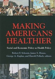 Cover of: Making Americans Healthier Social And Economic Policy As Health Policy