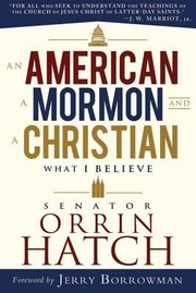 Cover of: An American A Mormon And A Christian What I Believe