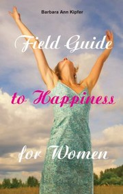 Cover of: Field Guide To Happiness For Women