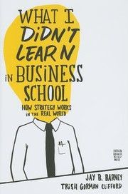 Cover of: What I Didnt Learn In Business School How Strategy Works In The Real World |