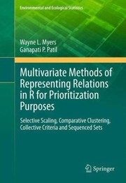 Cover of: Multivariate Methods Of Representing Relations In R For Prioritization Purposes Selective Scaling Comparative Clustering Collective Criteria And Sequenced Sets