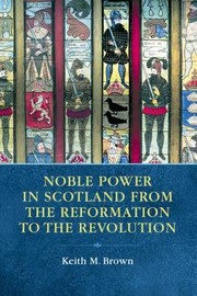 Cover of: Noble Power In Scotland From The Reformation To The Revolution