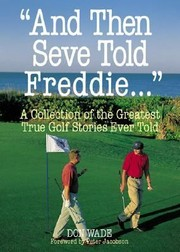 Cover of: And Then Seve Told Freddie A Collection Of The Greatest True Golf Stories Ever Told