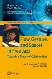Cover of: Flow Gesture And Spaces In Free Jazz Towards A Theory Of Collaboration