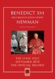 Cover of: Benedict Xvi And Blessed John Henry Newman The State Visit 2010 The Official Record