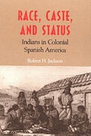 Cover of: Race Caste And Status Indians In Colonial Spanish America
