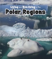 Cover of: Living And Nonliving In The Polar Regions