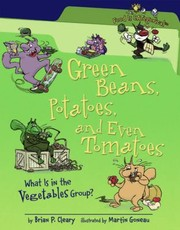 Cover of: Green Beans Potatoes And Even Tomatoes What Is In The Vegetables Group