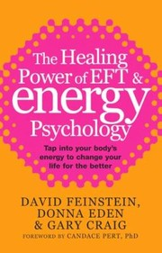 Cover of: The Healing Power Of Eft And Energy Psychology Tap Into Your Bodys Energy To Change Your Life For The Better