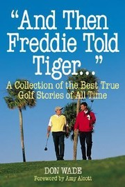 Cover of: And Then Freddie Told Tiger A Collection Of The Best True Golf Stories Of All Time