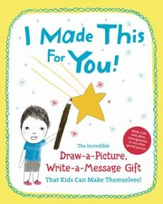 Cover of: I Made This For You The Incredible Drawapicture Writeamessage Gift That Kids Can Make Themselves