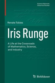 Cover of: Iris Runge A Life At The Crossroads Of Mathematics Science And Industry