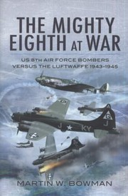 Cover of: The Mighty Eighth At War Usaaf 8th Air Force Bombers Versus The Luftwaffe 19431945